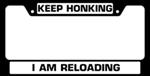 Keep Honking I Am Reloading License Plate Frame