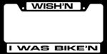 Wish'n I Was Bike'n License Plate Frame