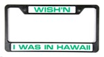 Wish'n I Was in Hawaii License Plate Frame