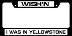 Wish'n I Was in Yellowstone License Plate Frame