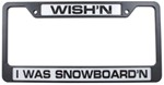 Wish'n I Was Snowboard'n License Plate Frame