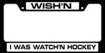Wish'n I Was Watch'n Hockey License Plate Frame