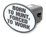 "Born to Hunt, Forced to Work 2"" Trailer Hitch Receiver Cover"