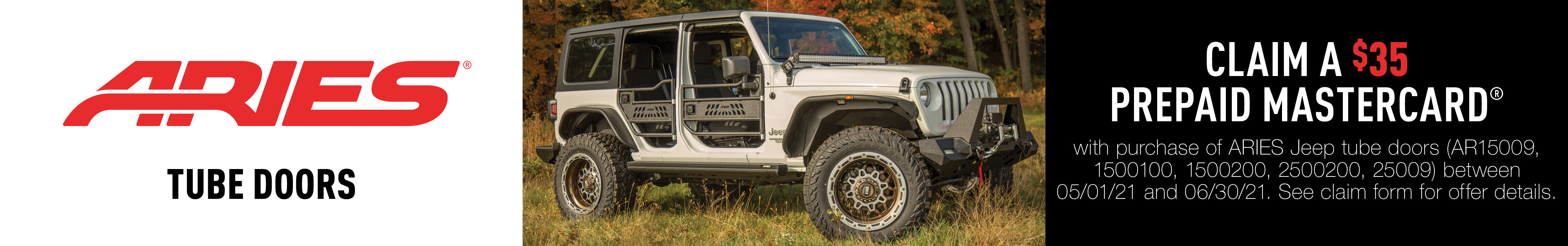 Claim a $35 prepaid Mastercard with purchase of Aries Jeep Tube Doors between 5/1/21 and 6/30/21 See Claim for offer details