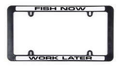 Fish Now Work Later License Plate Frame