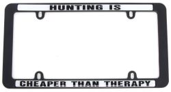 Hunting Is Cheaper Than Therapy License Plate Frame