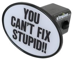 "You Can't Fix Stupid Trailer Hitch Cover for 2"" Hitches - Plastic"