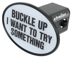 "Buckle Up I Want to Try Something Trailer Hitch Cover for 2"" Hitches - Plastic"